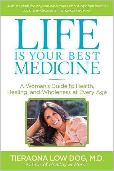 Life Is Your Best Medicine A Woman's Guide to Health, Healing, and Wholeness at Every Age