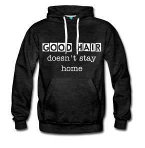 Hoodie - Good hair doesn't stay home
