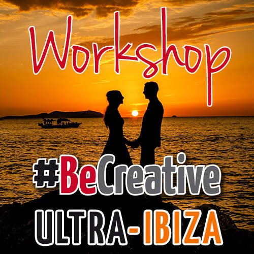 #BeCreative ULTRA Workshop IBIZA