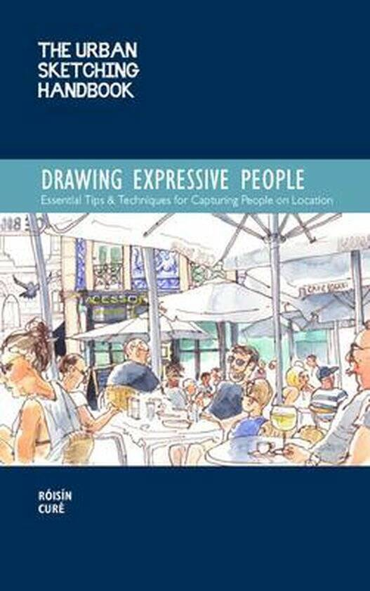 The Urban Sketching Handbook: Drawing Expressive People Essential Tips & Techniques for Capturing People on Location