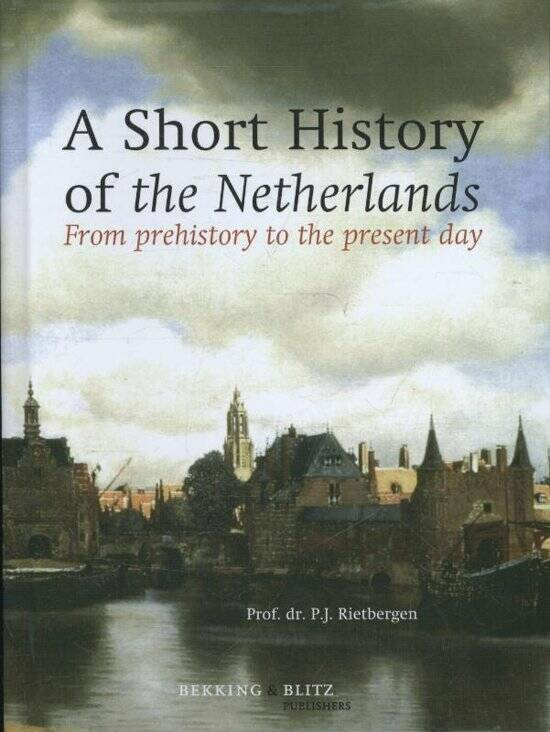 A short history of the Netherlands from prehistory to the present day