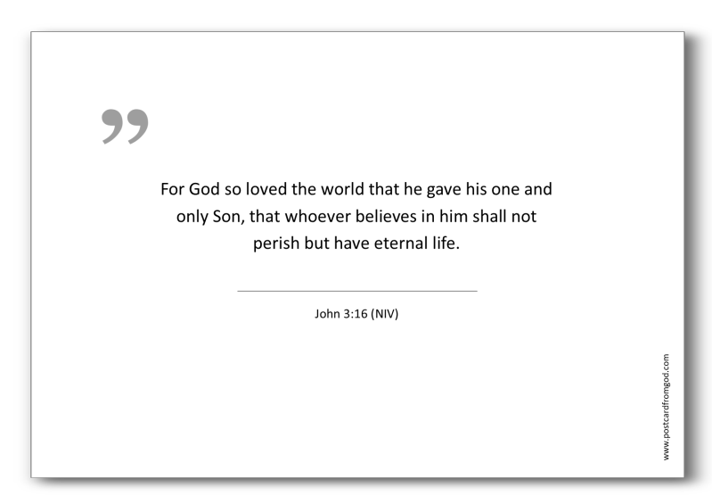 A01 - For God so loved the world that he gave his one and only Son, that whoever believes in him shall not perish but have eternal life. - John 3:16 (NIV)