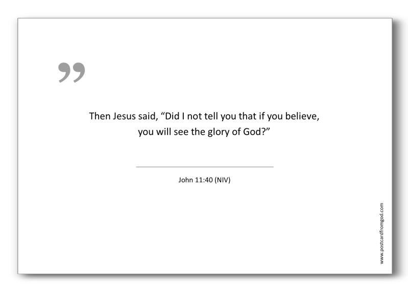 """A03 - Then Jesus said, """"Did I not tell you that if you believe, you will see the glory of God?"""" - John 11:40 (NIV)"""