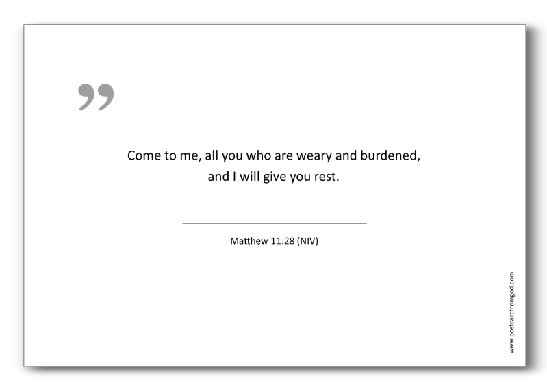 A04 - Come to me, all you who are weary and burdened, and I will give you rest. - Matthew 11:28 (NIV)