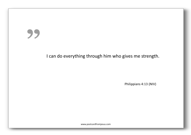 1504 - I can do everything through him who gives me strength. Philippians 4:13 (NIV)