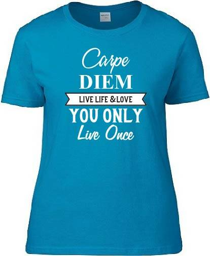 Carpe Diem Live Life & Love You Only Live once