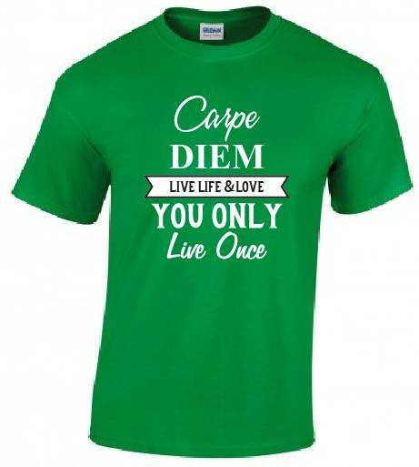 Carpe Diem Live Life & Love You Only Live once  Irisch Green