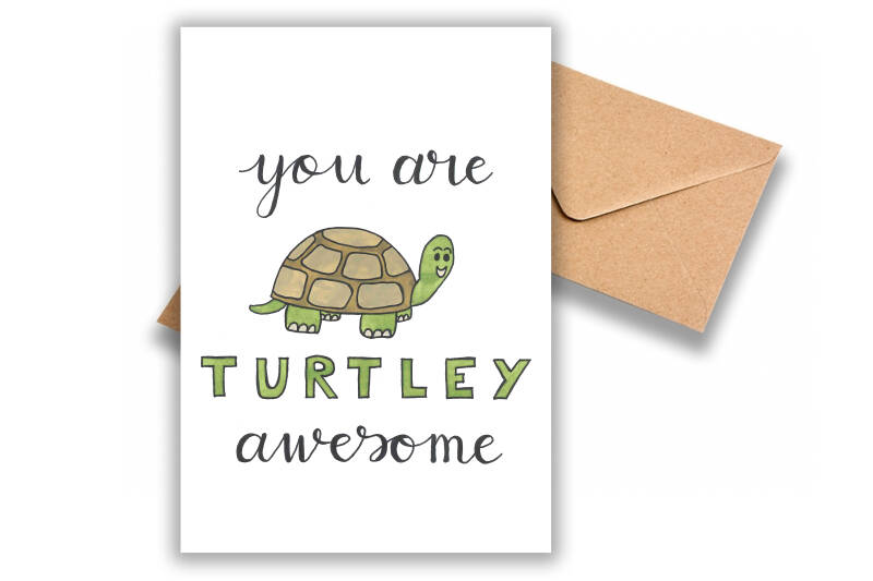 You are turtley awesome