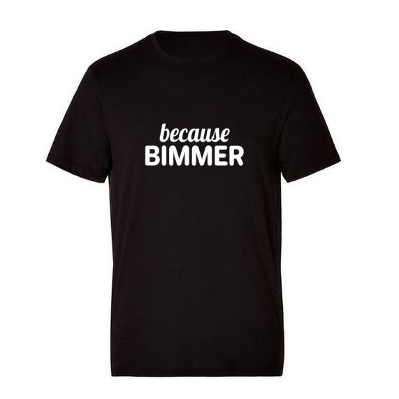 'Because BIMMER' T-Shirt