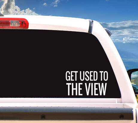 Autosticker 'GET USED TO THE VIEW'