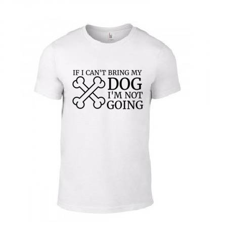 'If I Can't Bring My Dog' T-Shirt