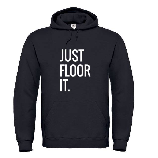 'JUST FLOOR IT' Hoodie