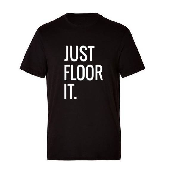 'JUST FLOOR IT' T-Shirt
