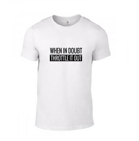 'WHEN IN DOUBT THROTTLE IT OUT' T-Shirt