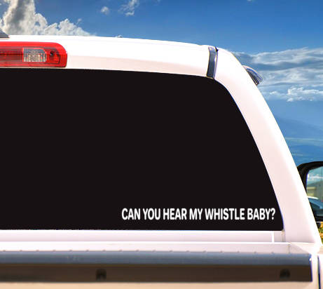 Autosticker 'Can You Hear My Whistle Baby'