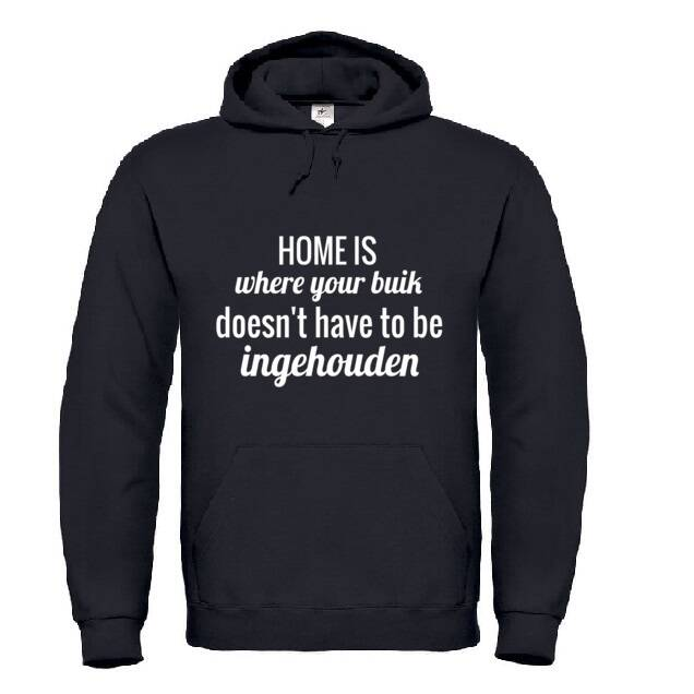 'Home Is Where Your Buik Doesn't Have To Be Ingehouden' Hoodie