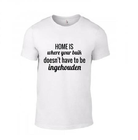 'Home Is Where Your Buik Doesn't Have To Be Ingehouden' T-Shirt