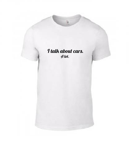 'I Talk About Cars. A Lot.' T-Shirt