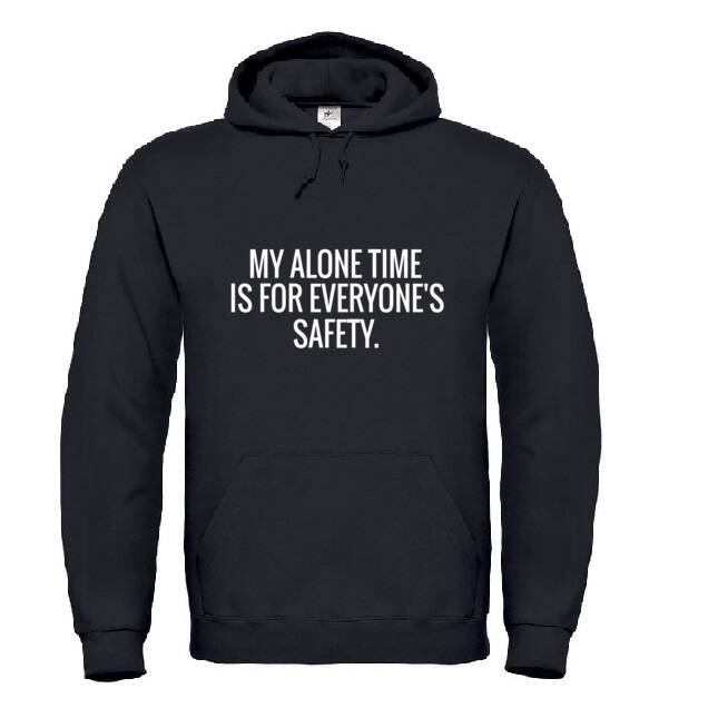 'My Alone Time Is For Everyone's Safety' Hoodie