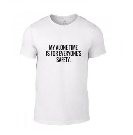'My Alone Time Is For Everyone's Safety' T-Shirt