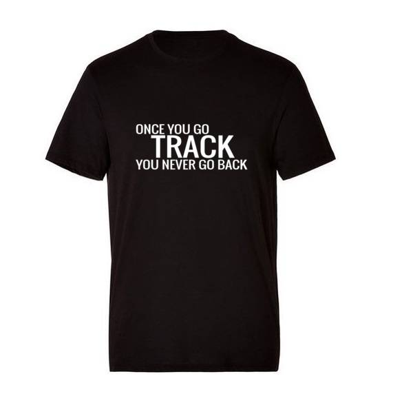 'Once You Go Track You Never Go Back' T-Shirt