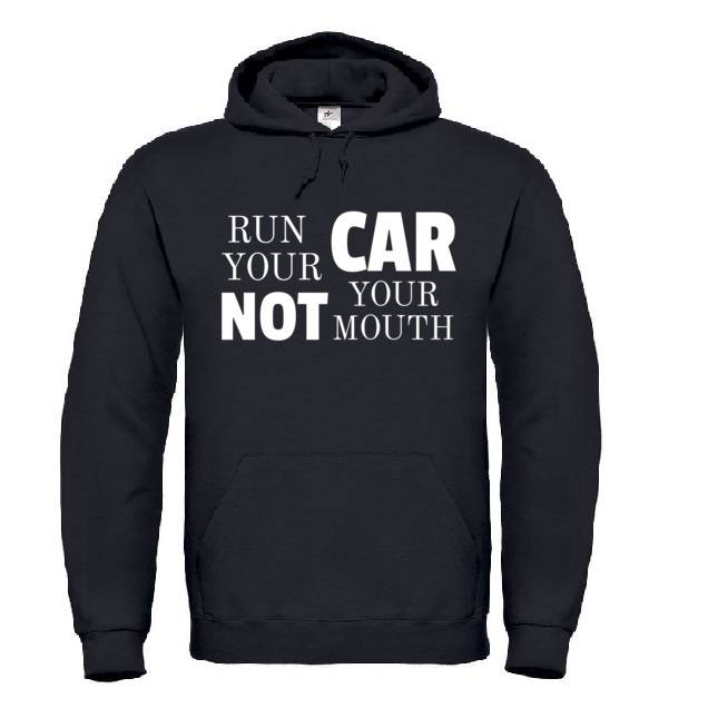 'Run Your Car Not Your Mouth' Hoodie