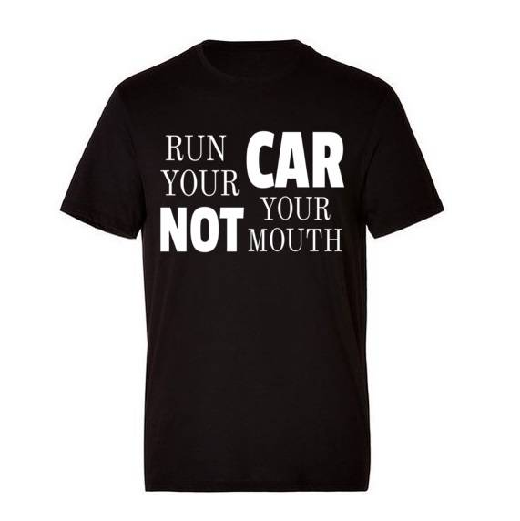 'Run Your Car Not Your Mouth' T-Shirt