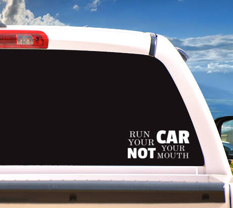 Autosticker 'Run Your Car Not Your Mouth'