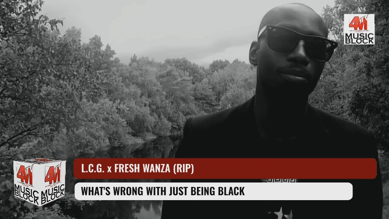 L.C.G. x FRESH WANZA - WHAT'S WRONG WITH JUST BEING BLACK