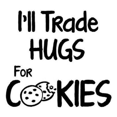 I'll trade hugs for cookies