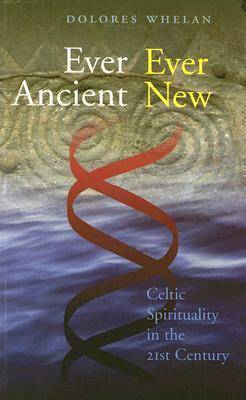 Ever Ancient Ever New, Celtic  Spirituality in the 21st Century