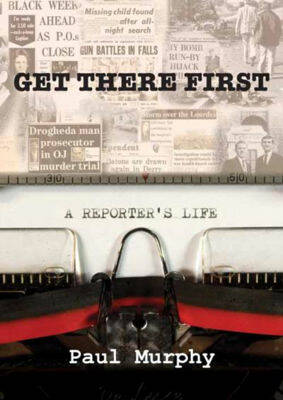 Get There First: A Reporter's Life