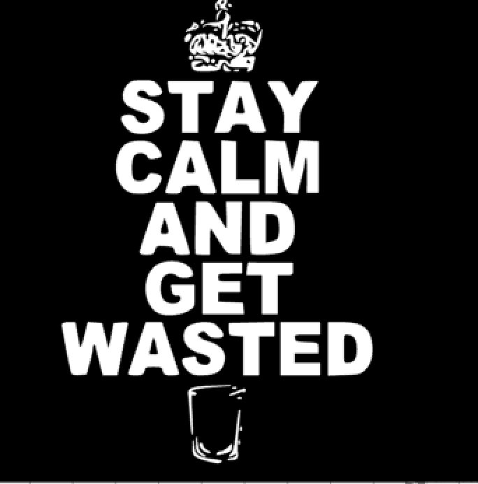 STAY CALM AND GET WASTED