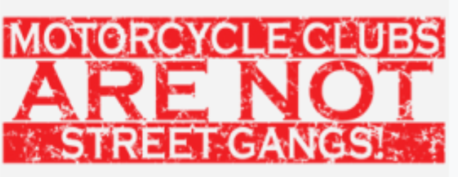 MOTORCYCLE CLUBS ARE NOT STREET GANGS
