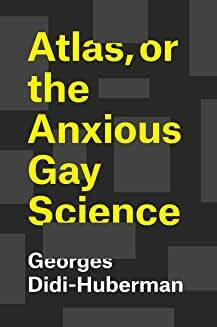 Atlas, or the Anxious Gay Science von Georges Didi-Huberman und Shane Lillis | 28. Dezember 2018
