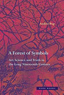A Forest of Symbols: Art, Science, and Truth in the Long Nineteenth Century von Andrei Pop