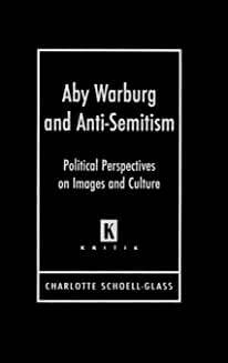 Aby Warburg and Anti-Semitism: Political Perspectives on Images and Culture von Charlotte Schoell-Glass