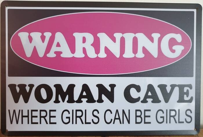 WARNING WOMAN CAVE WHERE GIRLS CAN BE GIRLS
