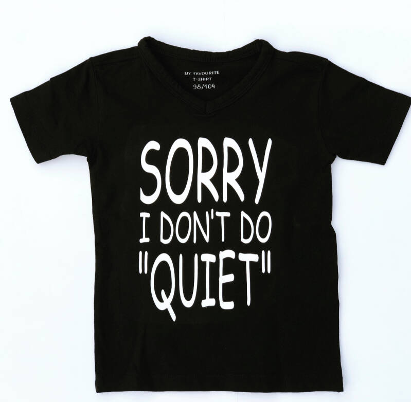 T-shirt Sorry I don't do quiet