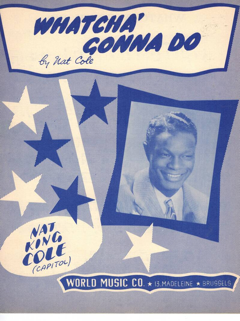 Whatcha'gonna do by Nat Cole - Nat King Cole