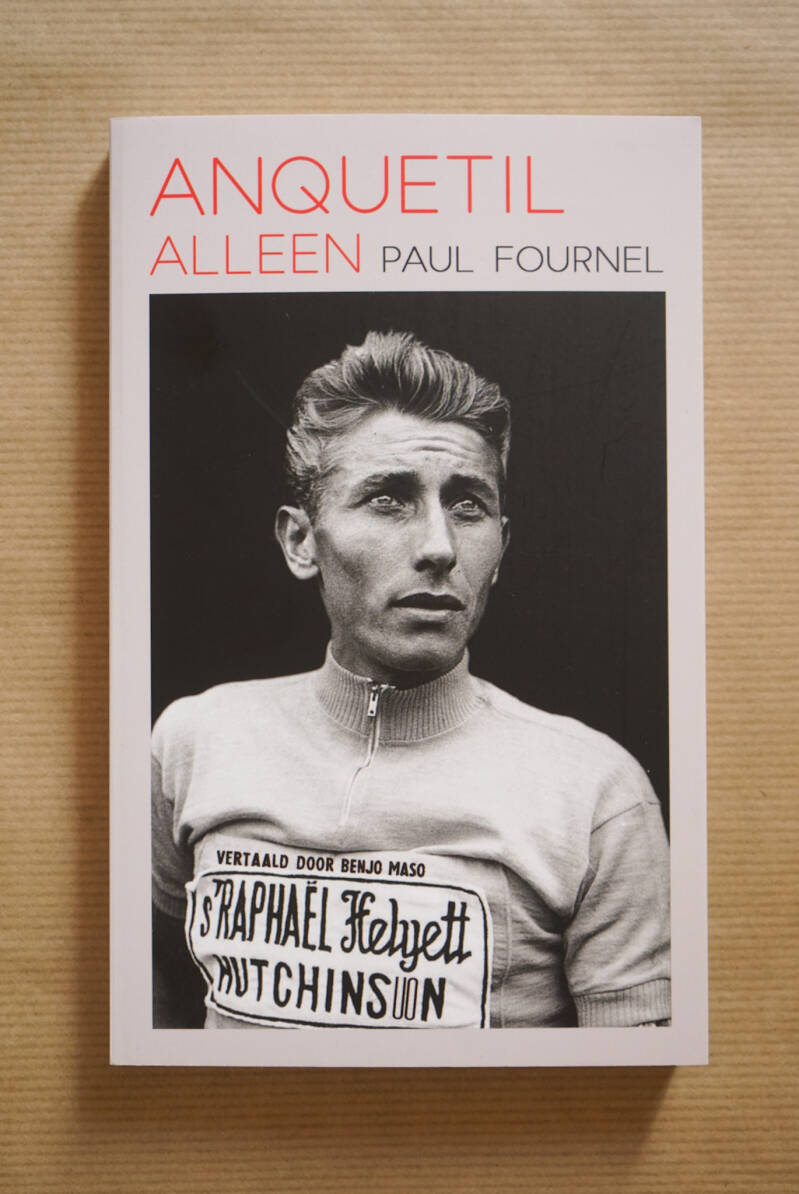 Anquetil alleen - Paul Fournel