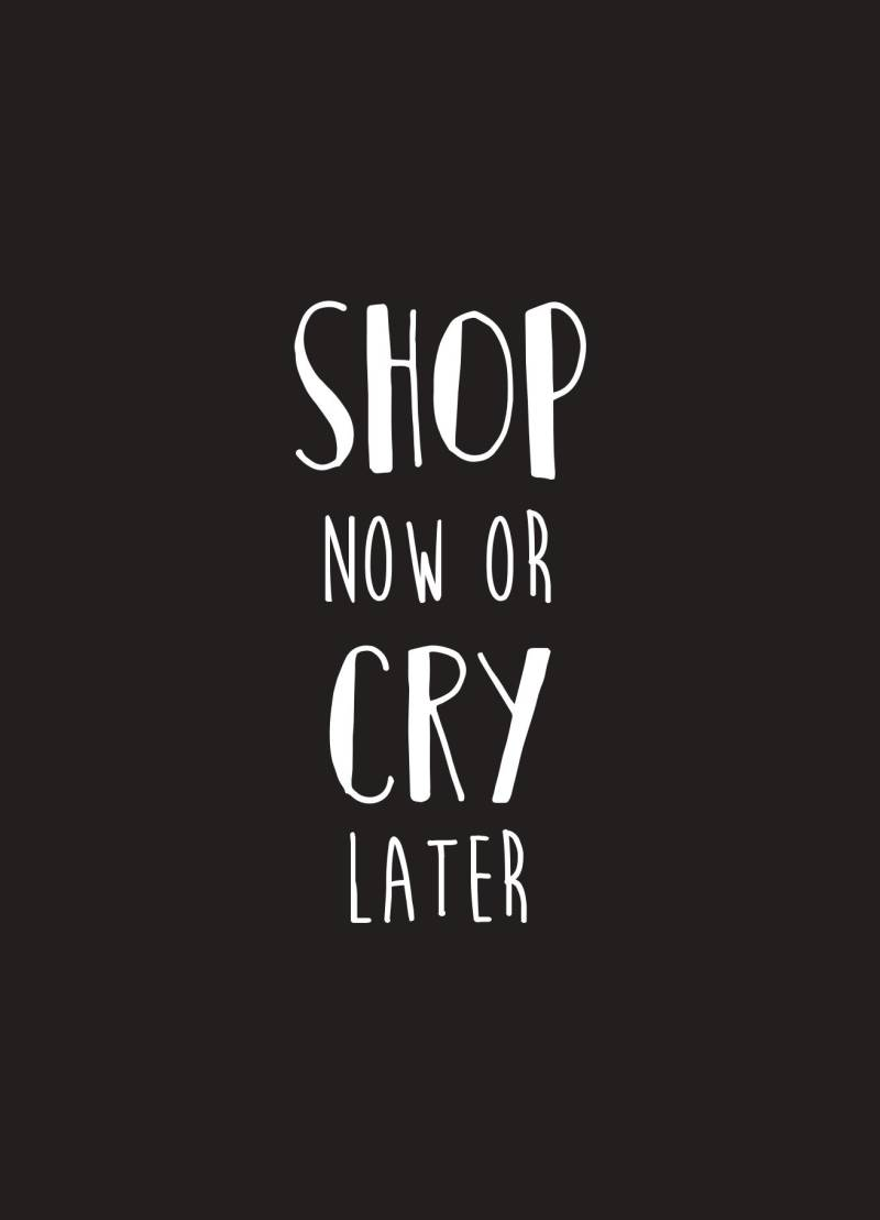 Shop now.. or cry later