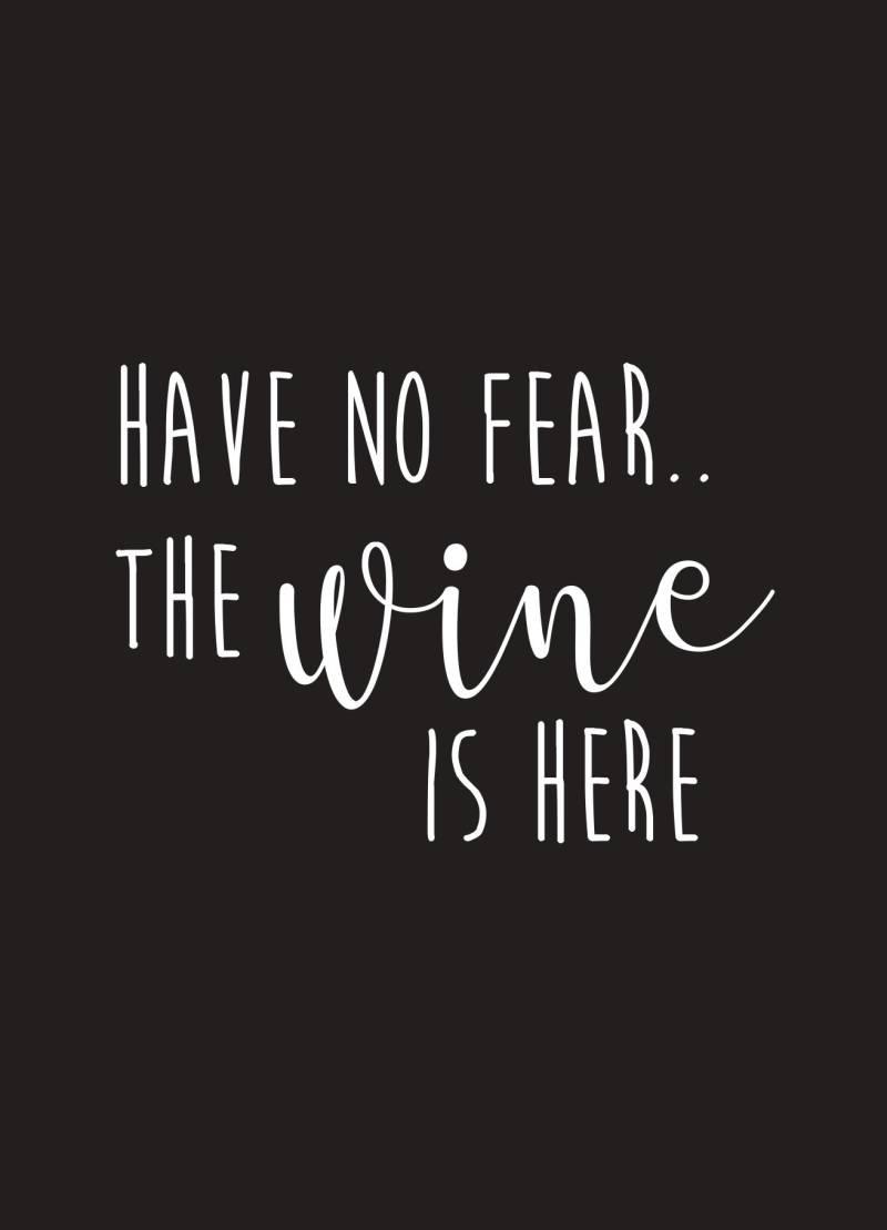 Have no fear, the wine is here