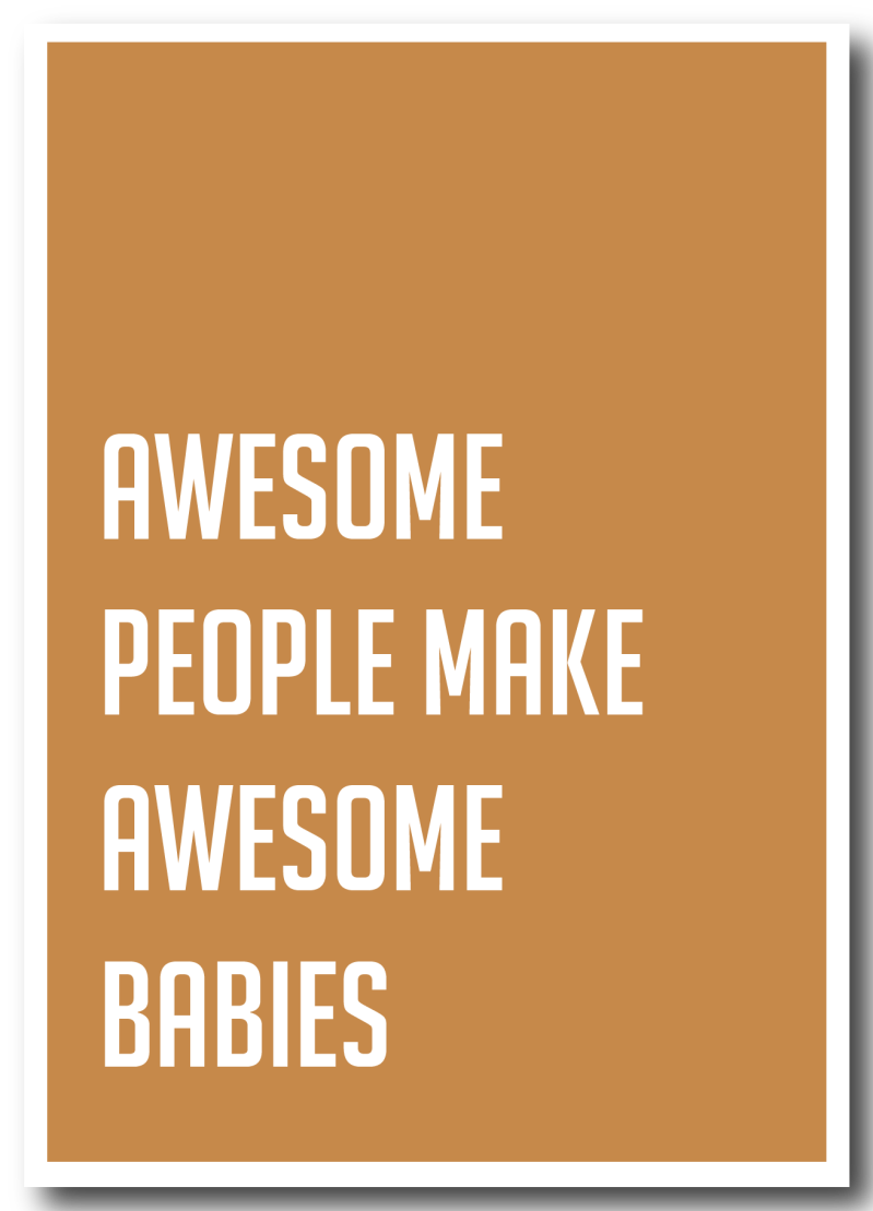 WS Q-4 : Awesome people make awesome babies