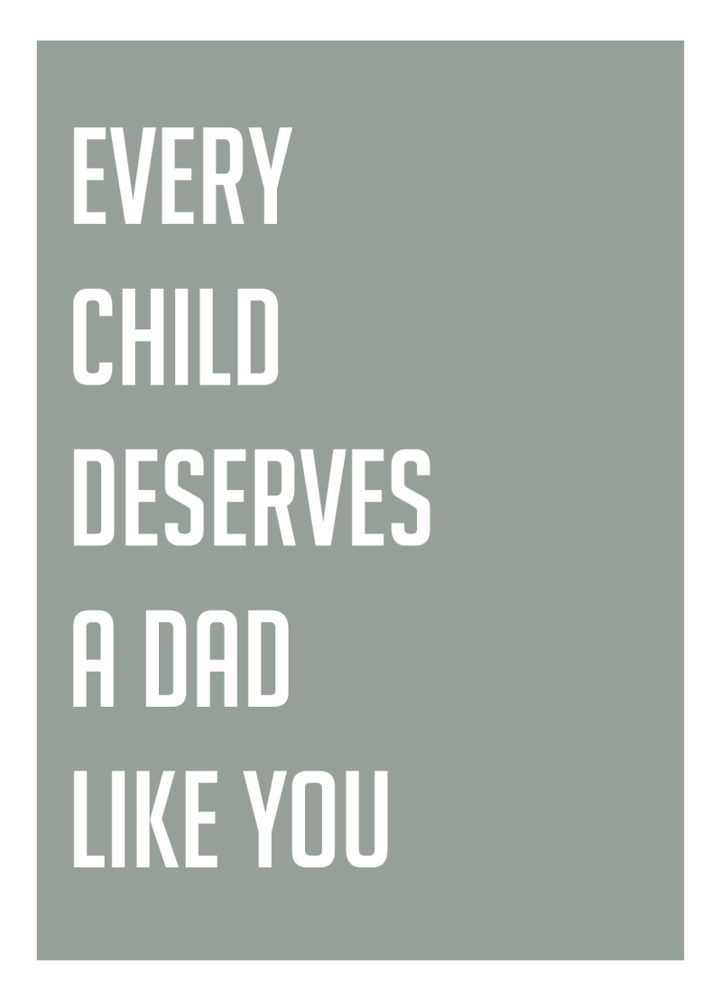 WS TUSSENCOLLECTIE : Every child deserves a dad like you