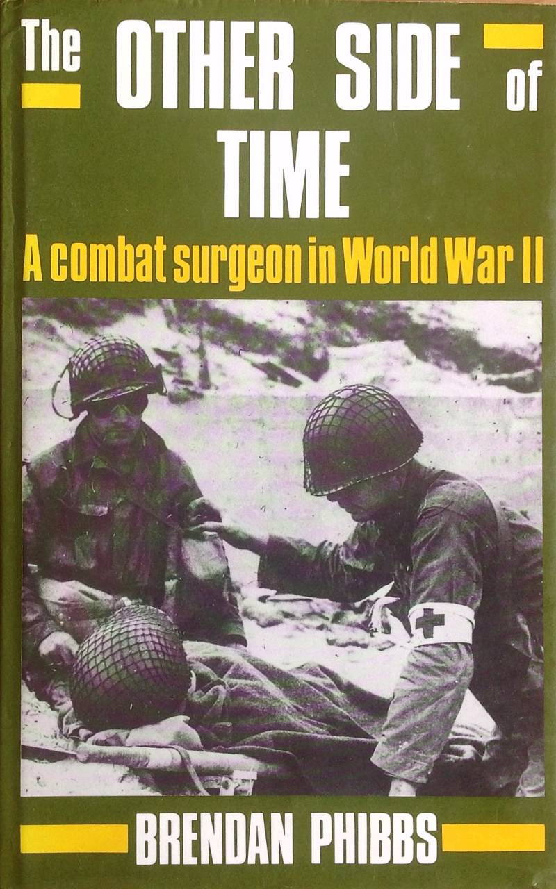 The other side of time a combat surgeon in World War II - Brendan Phibbs