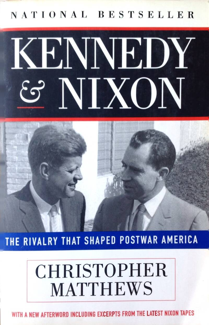 Kennedy & Nixon / The Rivalry That Shaped Postwar America - Christopher Matthews