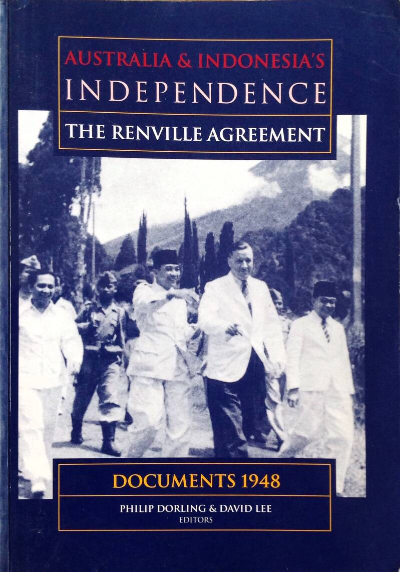 Australia & Indonesia's Independence -  the Renville Agreement - Philip Dorling & David Lee