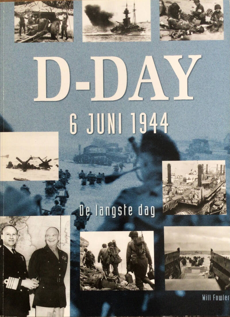 D-Day 6 juni 1944 - De Langste Dag - Will Fowler