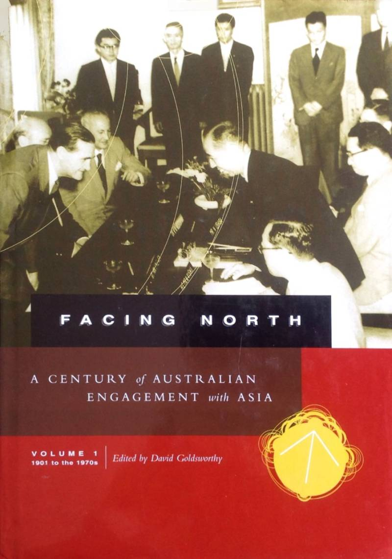 Facing North  A century of Australian engagement with Asia D. Goldsworthy